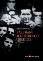 I Salesiani di don Bosco a Firenze (1881-2011)
