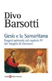 Sefeditrice divo barsotti ges e la samaritana - Don divo barsotti meditazioni ...