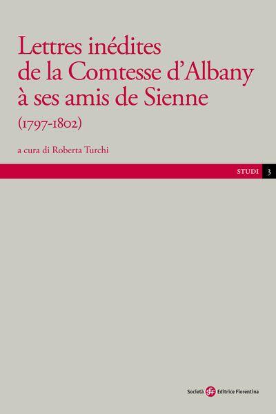 Lettres inédites de la Comtesse d''Albany à ses amis de Sienne