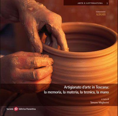 Artigianato d'arte in Toscana: la memoria, la materia, la tecnica, la mano