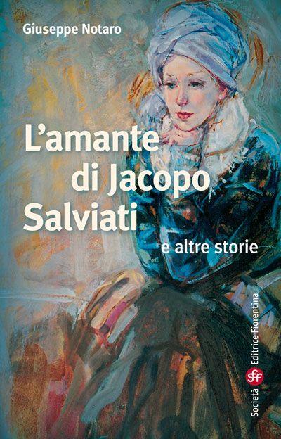 L'amante di Jacopo Salviati e altre storie