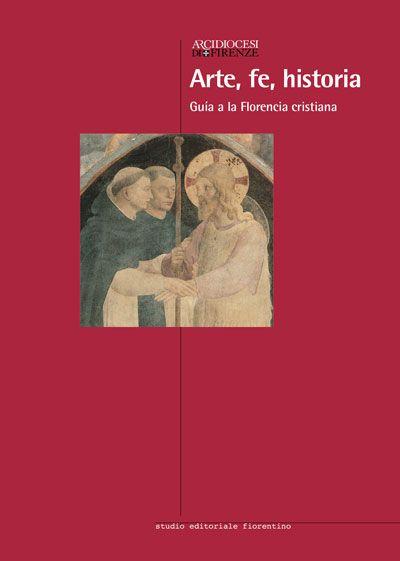 Arte, fe, historia. Guia a la Florencia cristiana