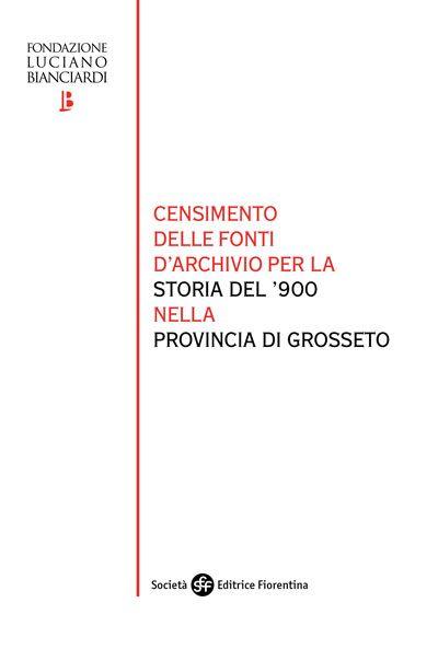 Censimento delle fonti d'archivio per la storia del '900 nella provincia di Grosseto