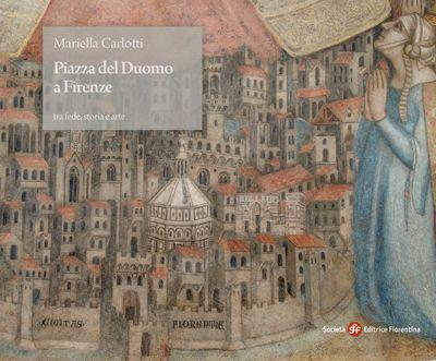 Piazza del Duomo a Firenze tra fede, storia e arte