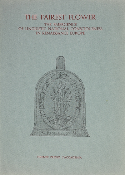 The fairest flower. The Emergence of Linguistic National Consciousness in Renaissance Europe
