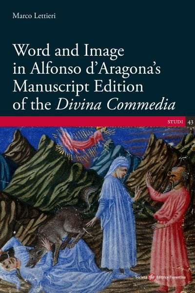 Word and Image in Alfonso d'Aragona's Manuscript Edition of the «Divina Commedia»